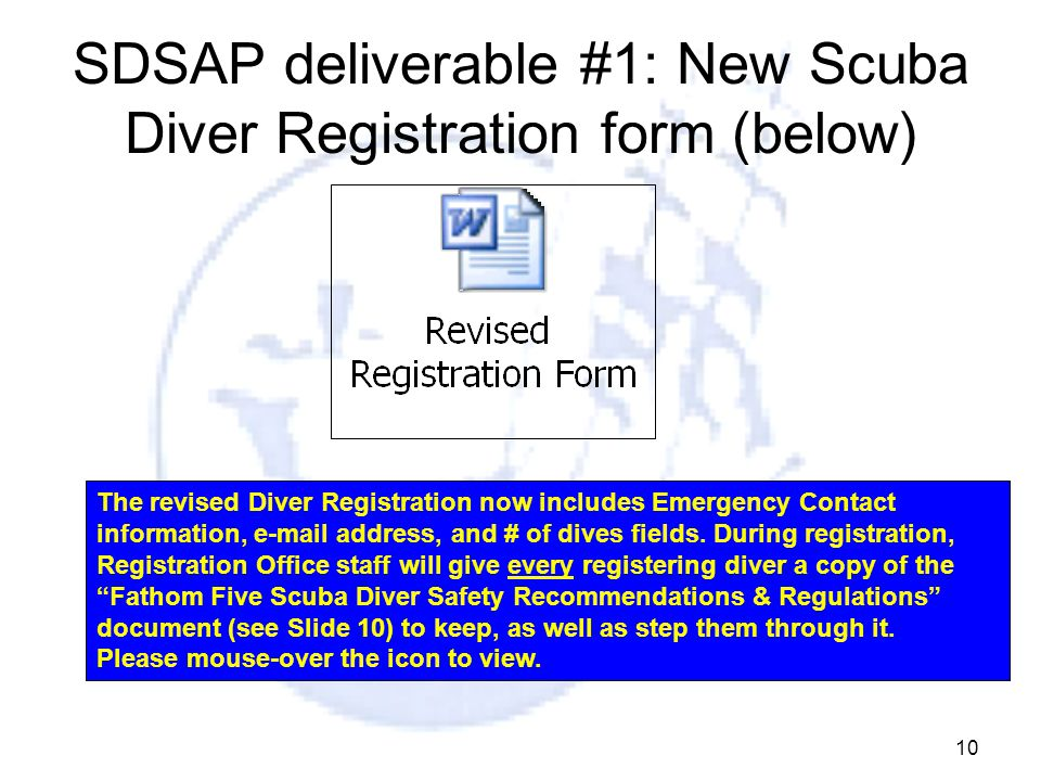 10 SDSAP deliverable #1: New Scuba Diver Registration form (below) The revised Diver Registration now includes Emergency Contact information, e-mail address, and # of dives fields.