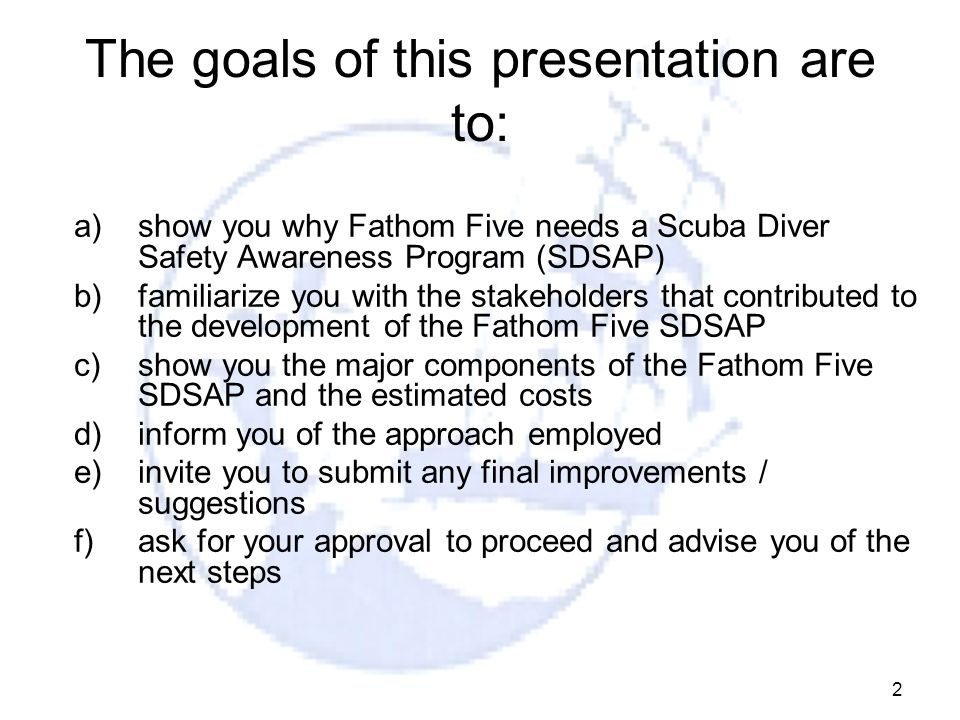 2 The goals of this presentation are to: a)show you why Fathom Five needs a Scuba Diver Safety Awareness Program (SDSAP) b)familiarize you with the st