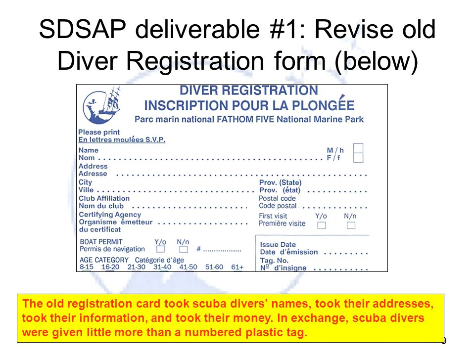 9 SDSAP deliverable #1: Revise old Diver Registration form (below) The old registration card took scuba divers' names, took their addresses, took their information, and took their money.