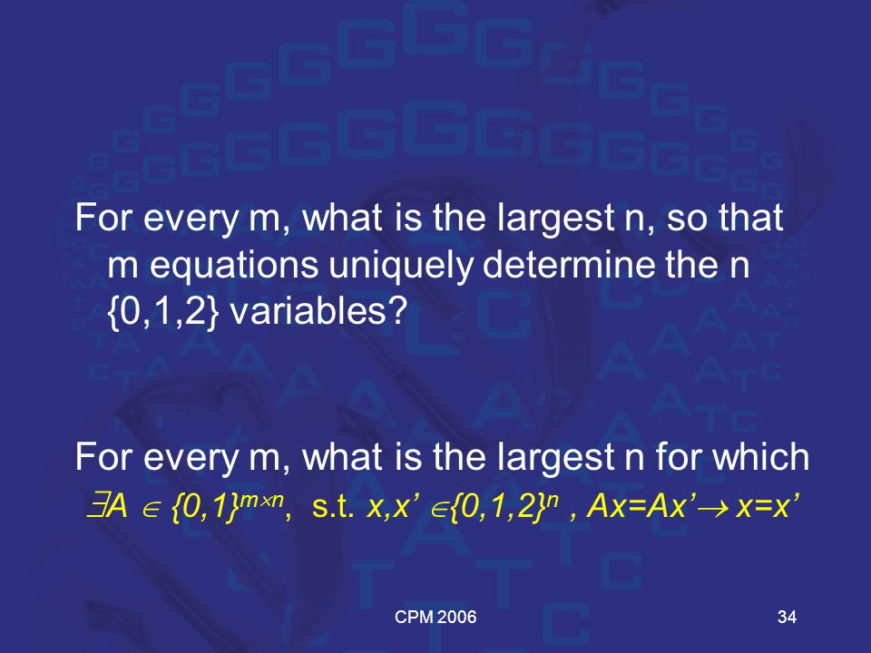 CPM 200634 For every m, what is the largest n, so that m equations uniquely determine the n {0,1,2} variables.