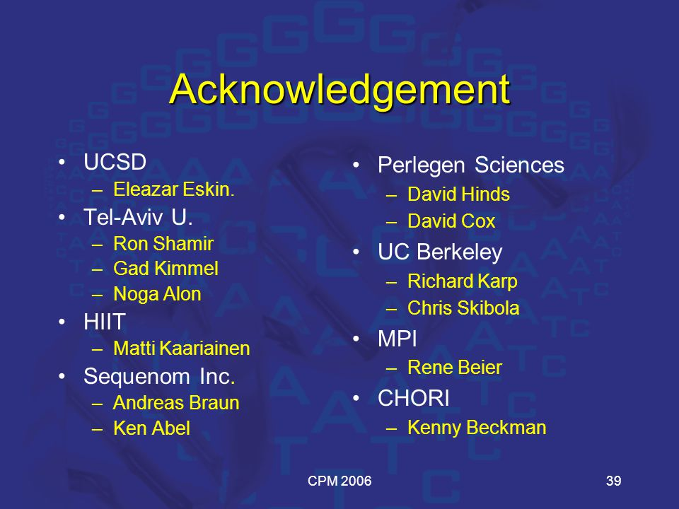 CPM 200639 Acknowledgement UCSD –Eleazar Eskin. Tel-Aviv U.