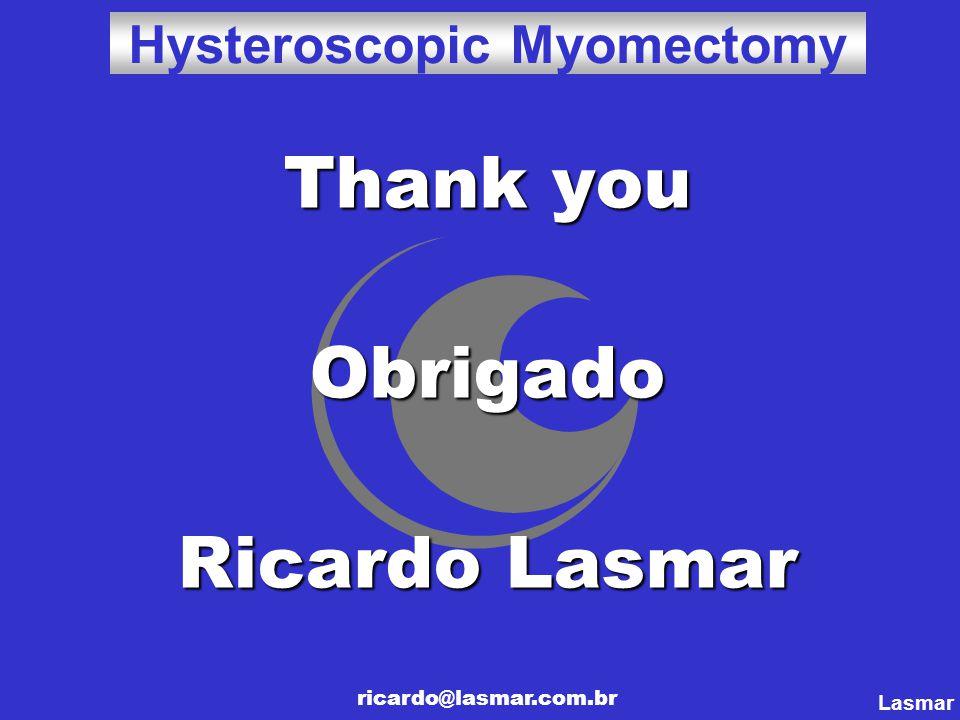 Thank you Obrigado Ricardo Lasmar ricardo@lasmar.com.br Lasmar Hysteroscopic Myomectomy