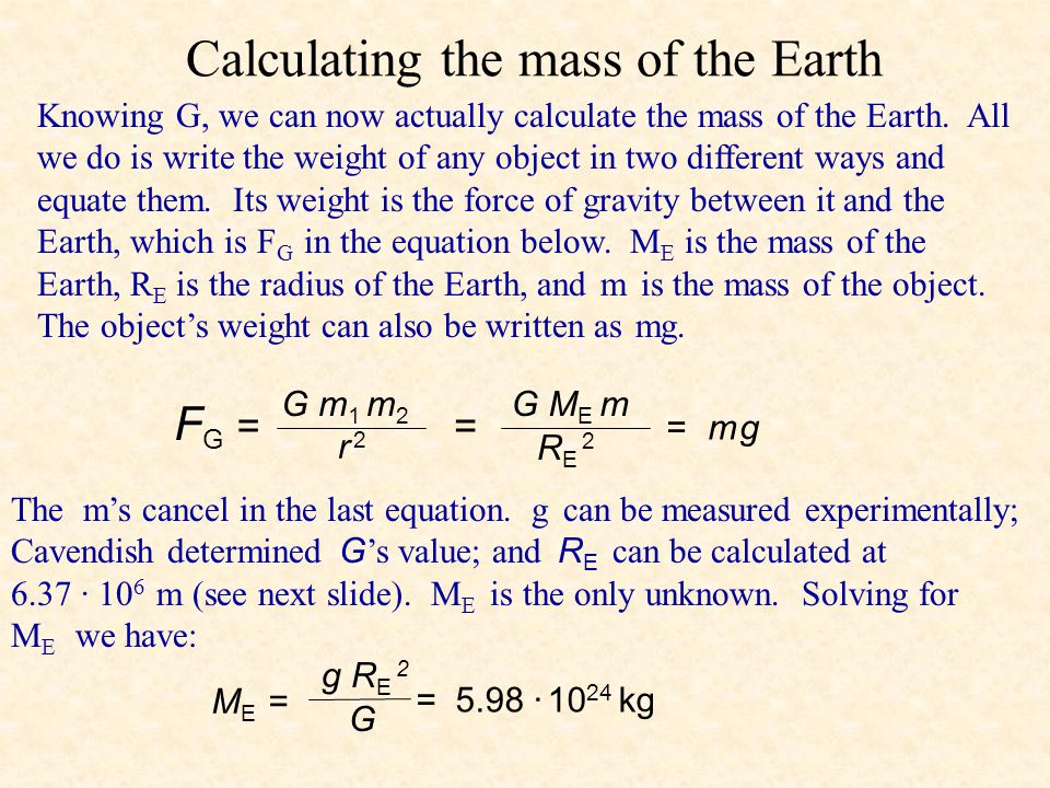 Calculating the mass of the Earth Knowing G, we can now actually calculate the mass of the Earth.