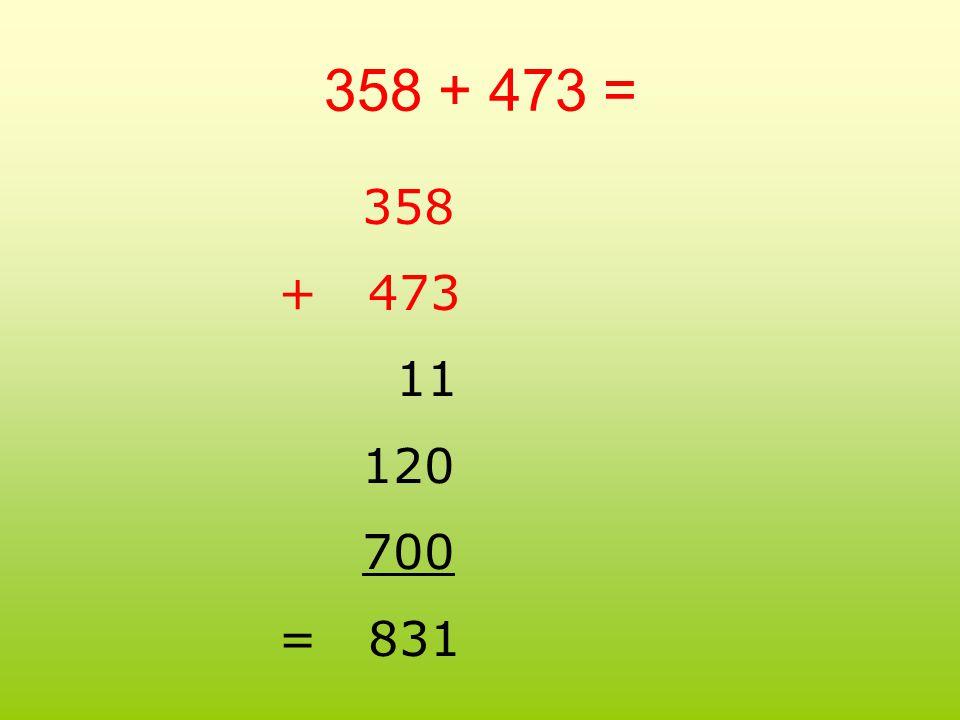 358 + 473 = 358 + 473 11 120 700 = 831