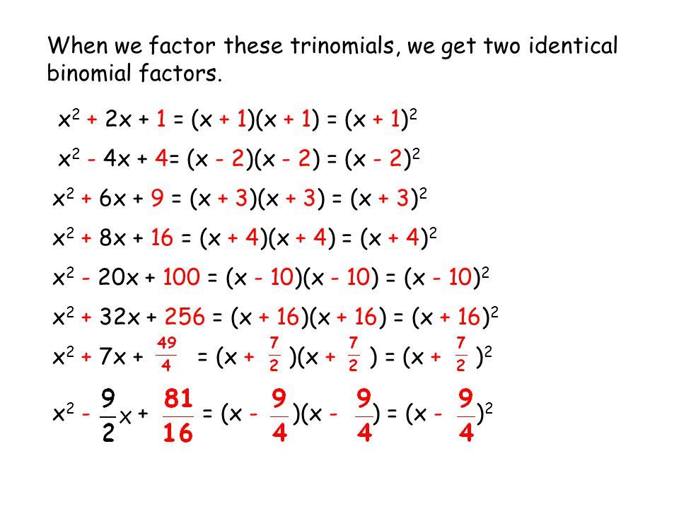 x 2 + 6x + 9 = (x + 3)(x + 3) = (x + 3) 2 x 2 + 8x + 16 = (x + 4)(x + 4) = (x + 4) 2 x 2 + 2x + 1 = (x + 1)(x + 1) = (x + 1) 2 x 2 - 4x + 4= (x - 2)(x