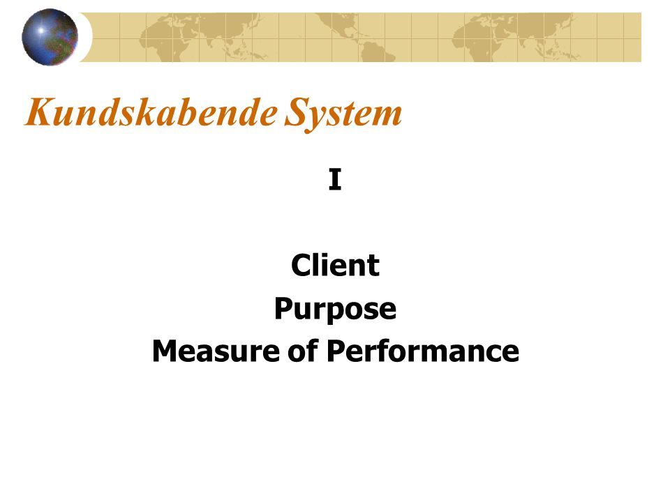 Kundskabende System I Client Purpose Measure of Performance