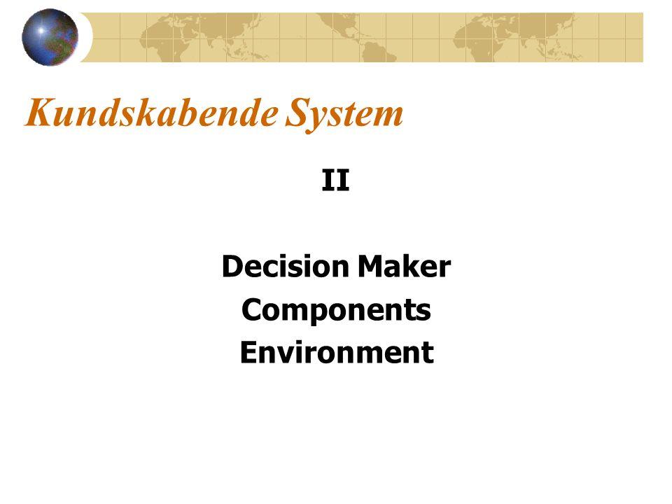 Kundskabende System II Decision Maker Components Environment