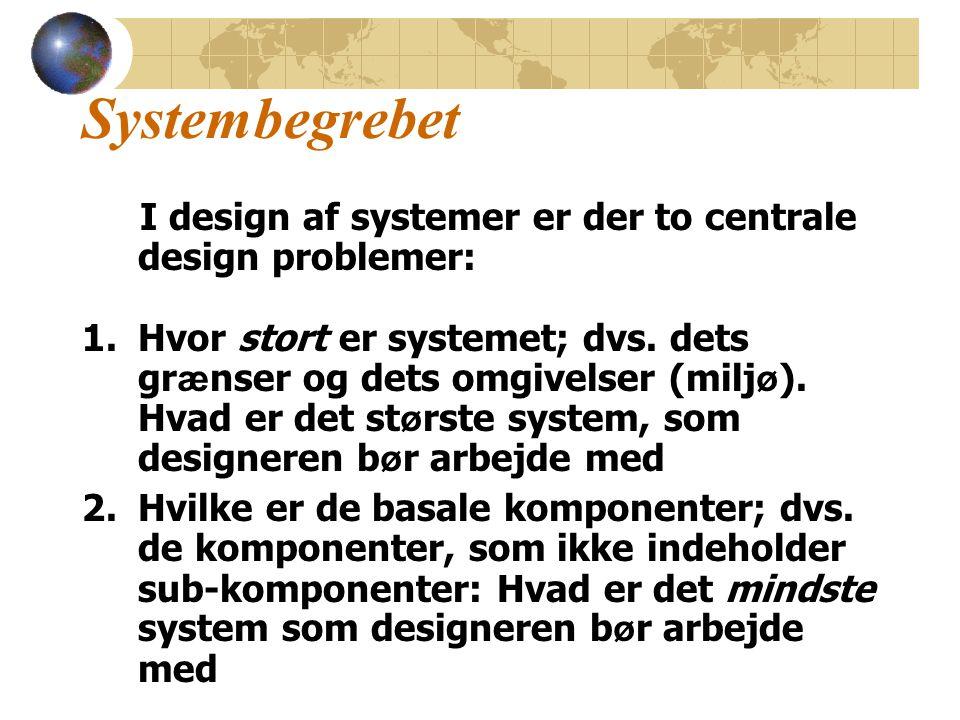 Systembegrebet I design af systemer er der to centrale design problemer: 1.Hvor stort er systemet; dvs.