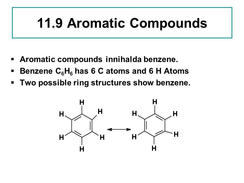 11.9 Aromatic Compounds  Aromatic compounds innihalda benzene.
