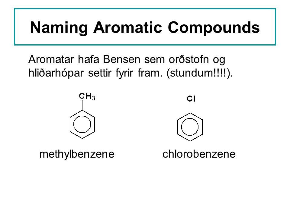 Naming Aromatic Compounds Aromatar hafa Bensen sem orðstofn og hliðarhópar settir fyrir fram. (stundum!!!!). methylbenzenechlorobenzene