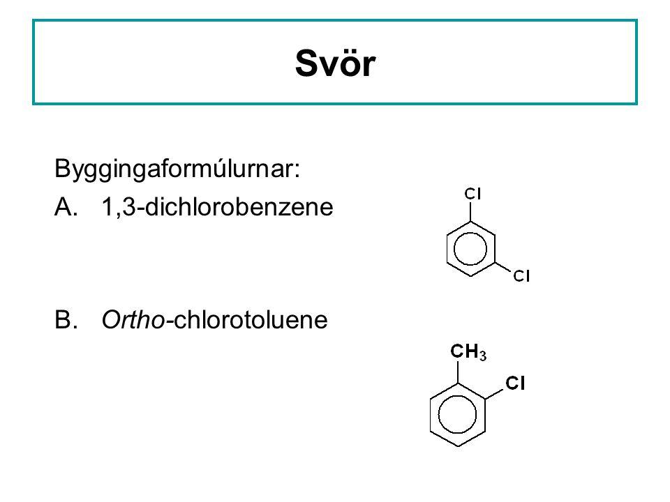 Svör Byggingaformúlurnar: A. 1,3-dichlorobenzene B. Ortho-chlorotoluene