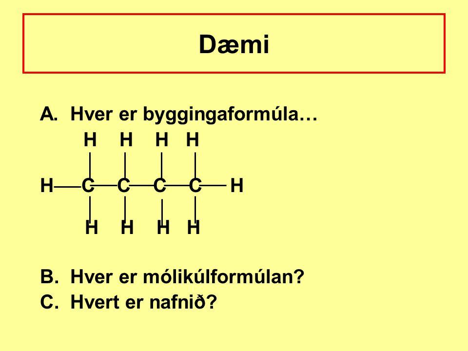 Dæmi A. Hver er byggingaformúla… H H H H H C C C C H H H H H B. Hver er mólikúlformúlan? C. Hvert er nafnið?