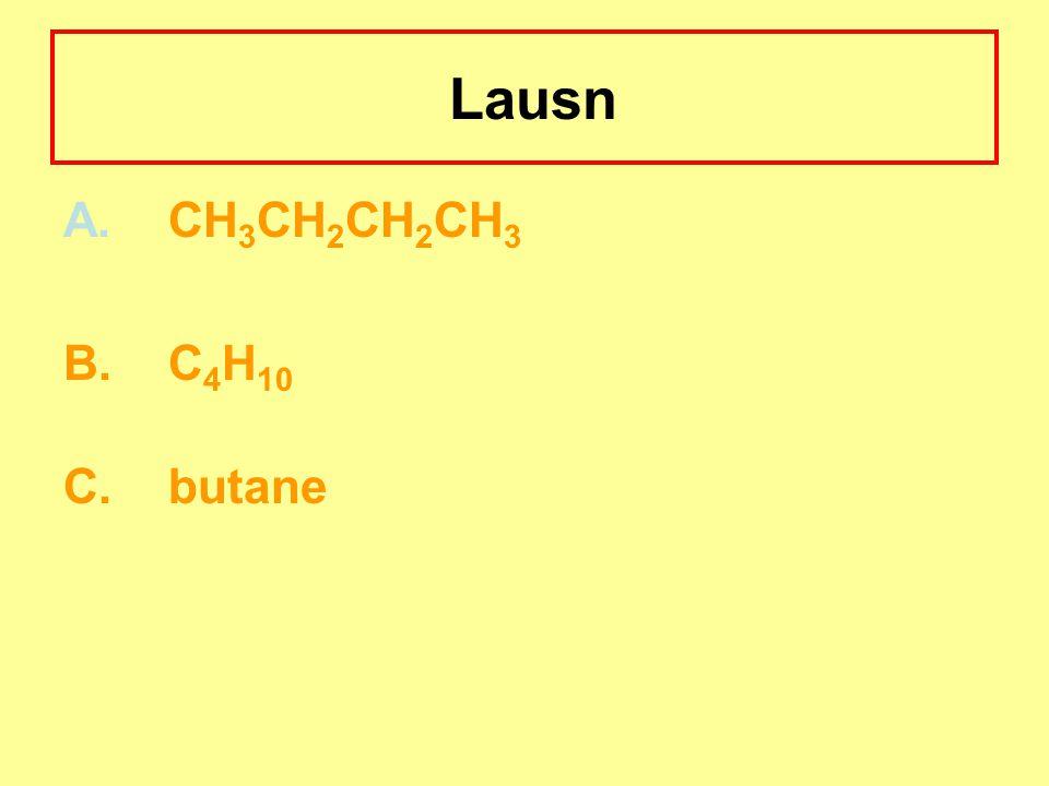 Lausn A.CH 3 CH 2 CH 2 CH 3 B. C 4 H 10 C.butane