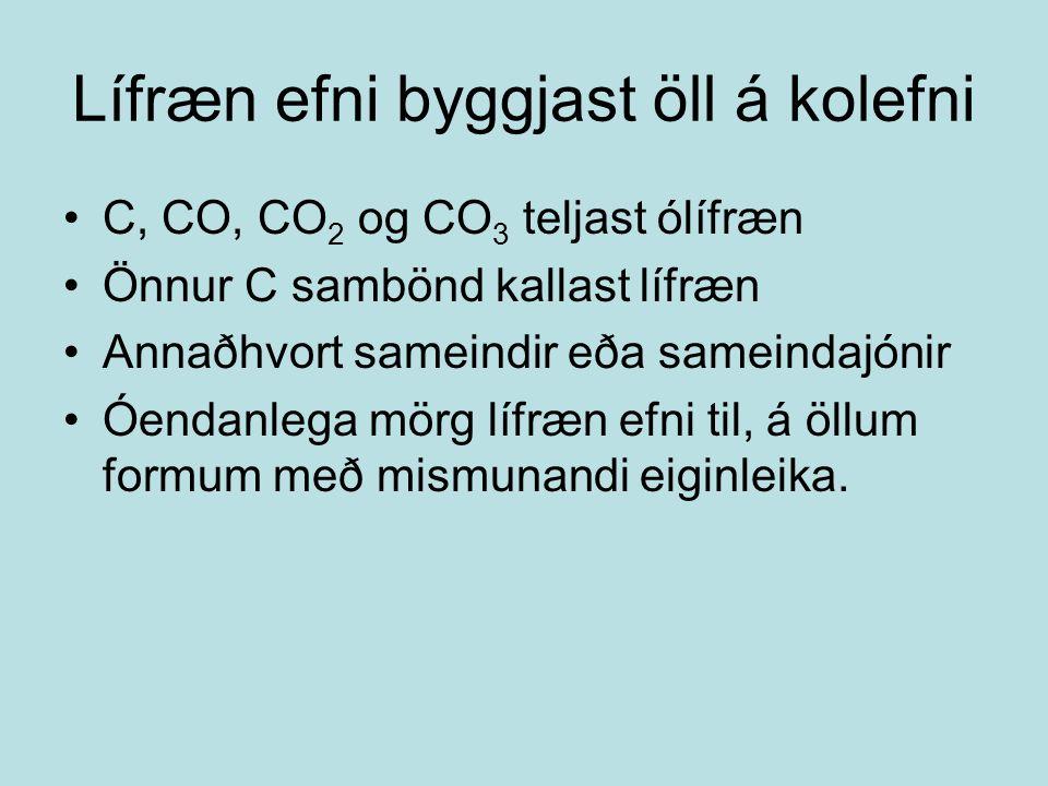 Lífræn efni byggjast öll á kolefni C, CO, CO 2 og CO 3 teljast ólífræn Önnur C sambönd kallast lífræn Annaðhvort sameindir eða sameindajónir Óendanleg