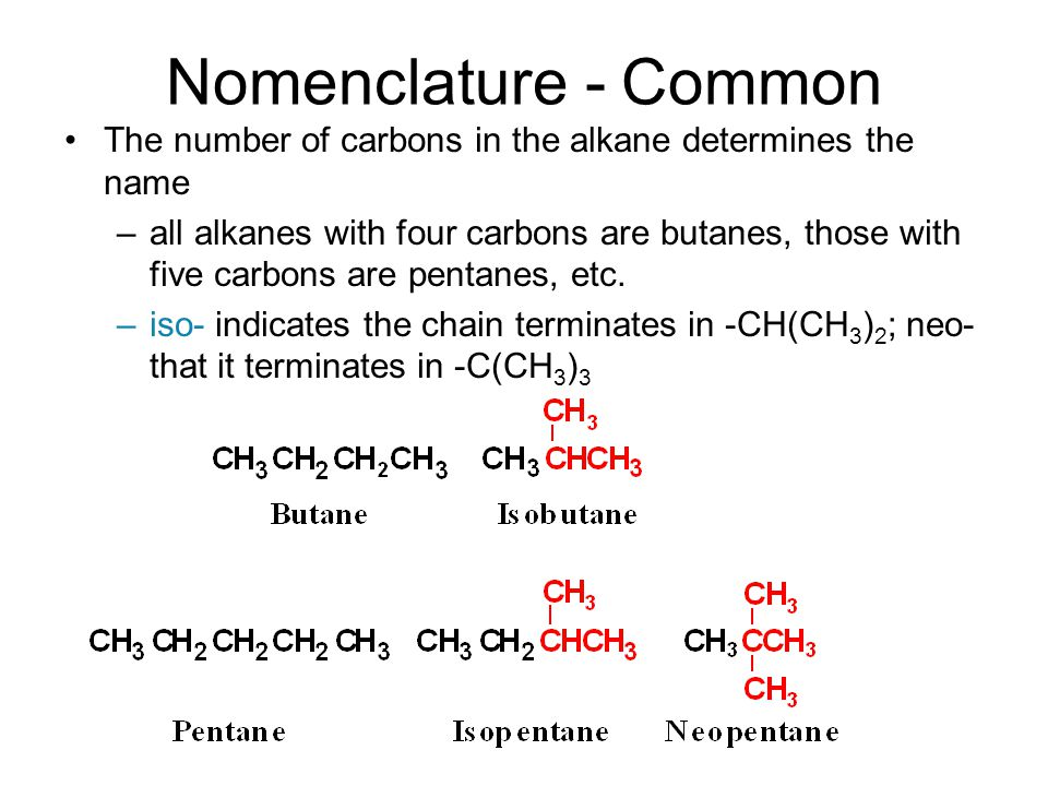 Nomenclature - Common The number of carbons in the alkane determines the name –all alkanes with four carbons are butanes, those with five carbons are pentanes, etc.