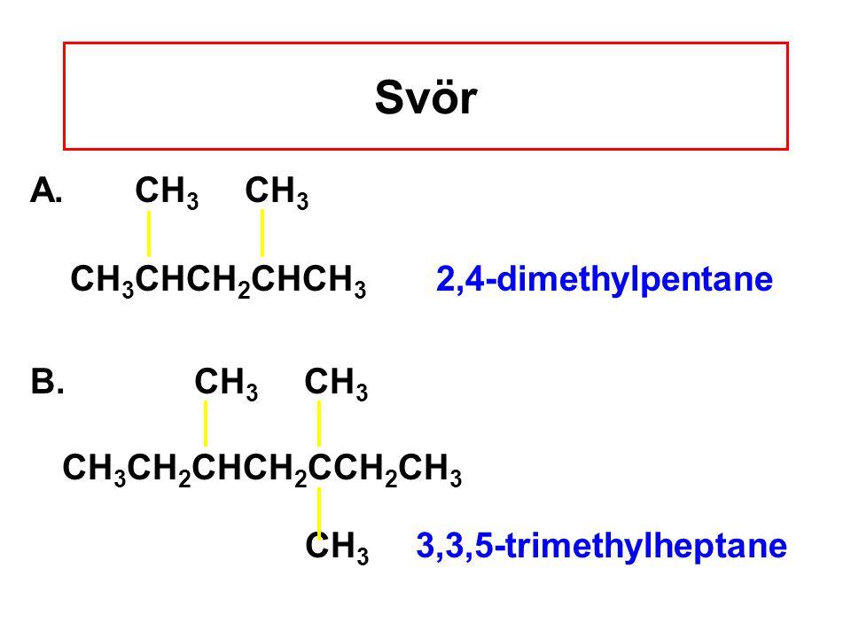 Svör A.CH 3 CH 3 CH 3 CHCH 2 CHCH 3 2,4-dimethylpentane B.