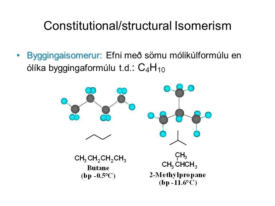 Constitutional/structural Isomerism Byggingaisomerur:Byggingaisomerur: Efni með sömu mólikúlformúlu en ólíka byggingaformúlu t.d.