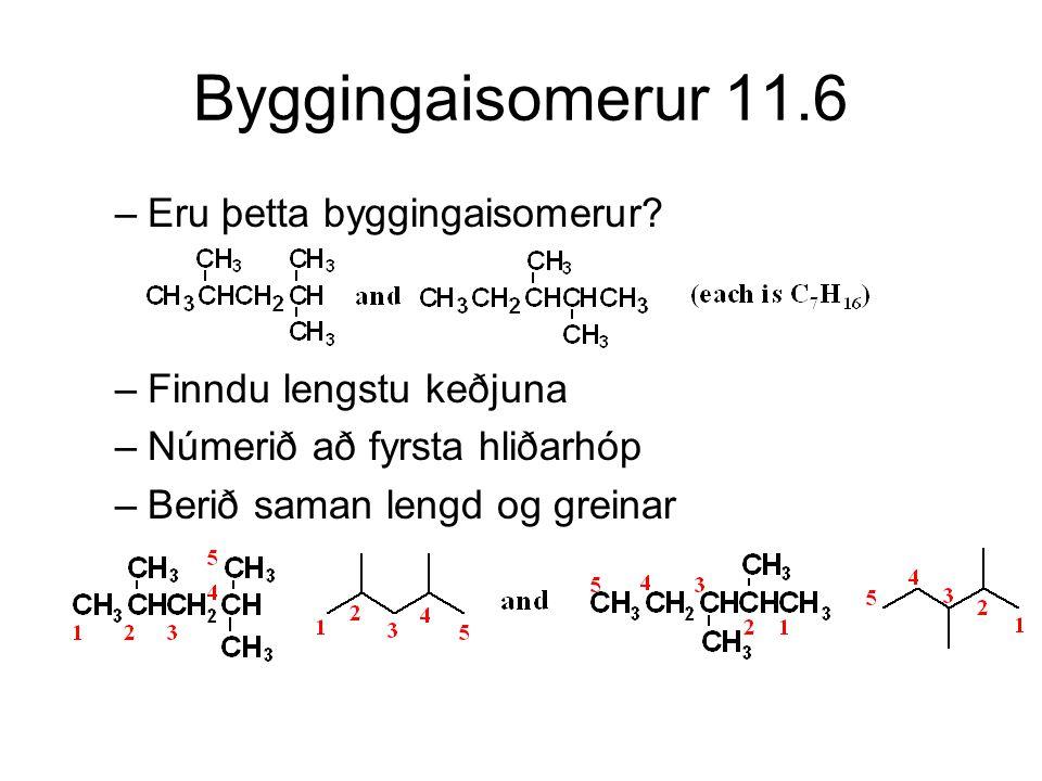 Byggingaisomerur 11.6 –Eru þetta byggingaisomerur? –Finndu lengstu keðjuna –Númerið að fyrsta hliðarhóp –Berið saman lengd og greinar