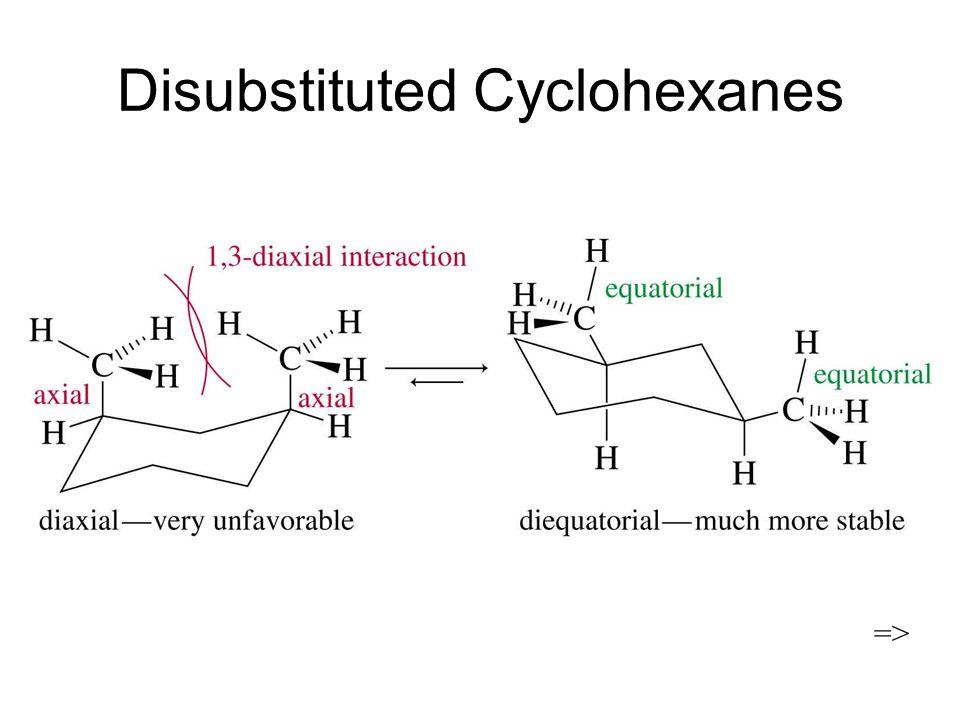 Disubstituted Cyclohexanes =>