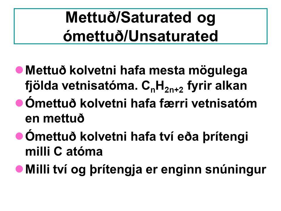 Mettuð/Saturated og ómettuð/Unsaturated Mettuð kolvetni hafa mesta mögulega fjölda vetnisatóma. C n H 2n+2 fyrir alkan Ómettuð kolvetni hafa færri vet
