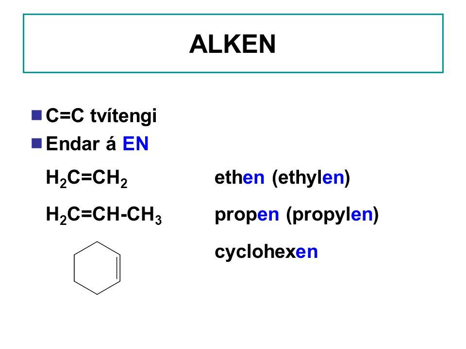 ALKEN  C=C tvítengi  Endar á EN H 2 C=CH 2 ethen (ethylen) H 2 C=CH-CH 3 propen (propylen) cyclohexen