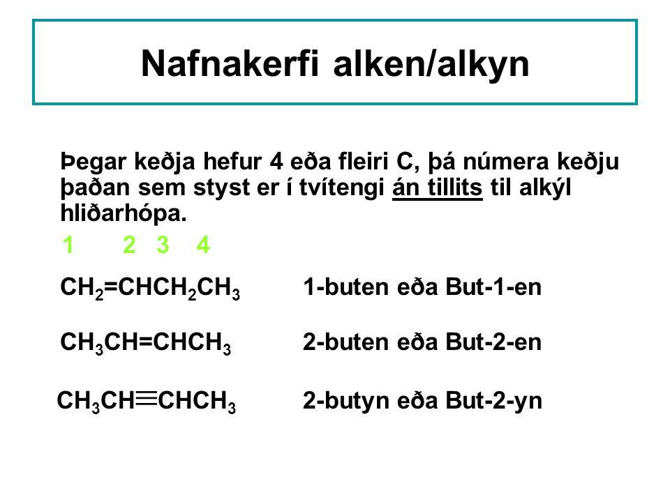 Nafnakerfi alken/alkyn Þegar keðja hefur 4 eða fleiri C, þá númera keðju þaðan sem styst er í tvítengi án tillits til alkýl hliðarhópa.