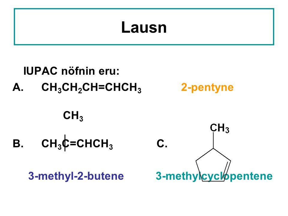 Lausn IUPAC nöfnin eru: A.CH 3 CH 2 CH=CHCH 3 2-pentyne CH 3 B.
