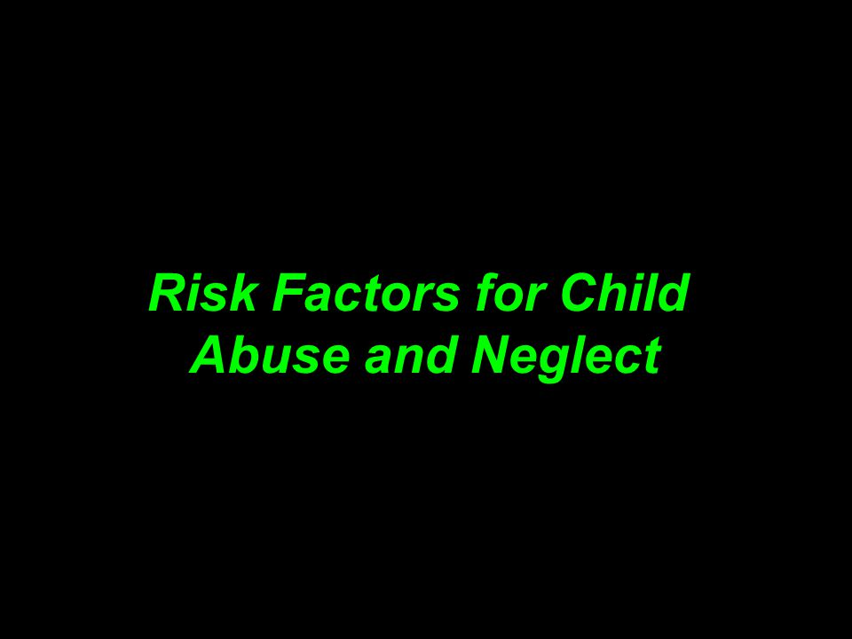 Risk Factors for Child Abuse and Neglect