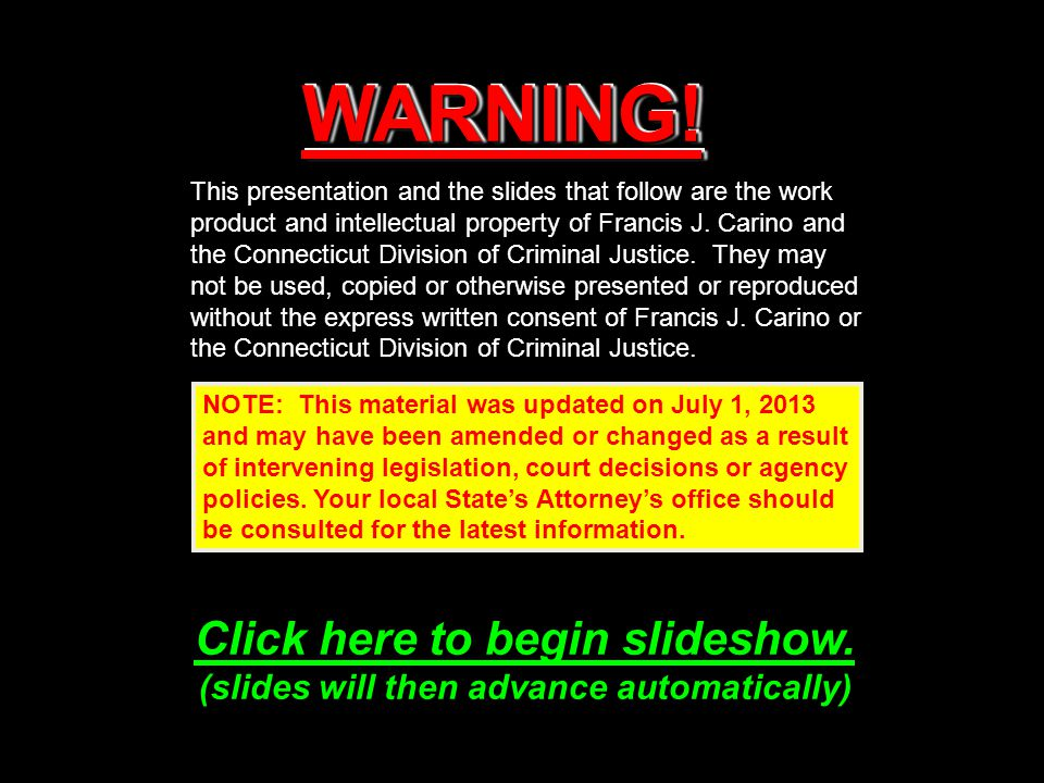 WARNING!WARNING! This presentation and the slides that follow are the work product and intellectual property of Francis J. Carino and the Connecticut