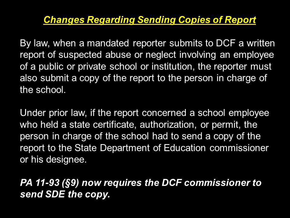 Changes Regarding Sending Copies of Report By law, when a mandated reporter submits to DCF a written report of suspected abuse or neglect involving an
