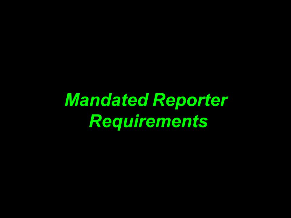 Mandated Reporter Requirements Requirements