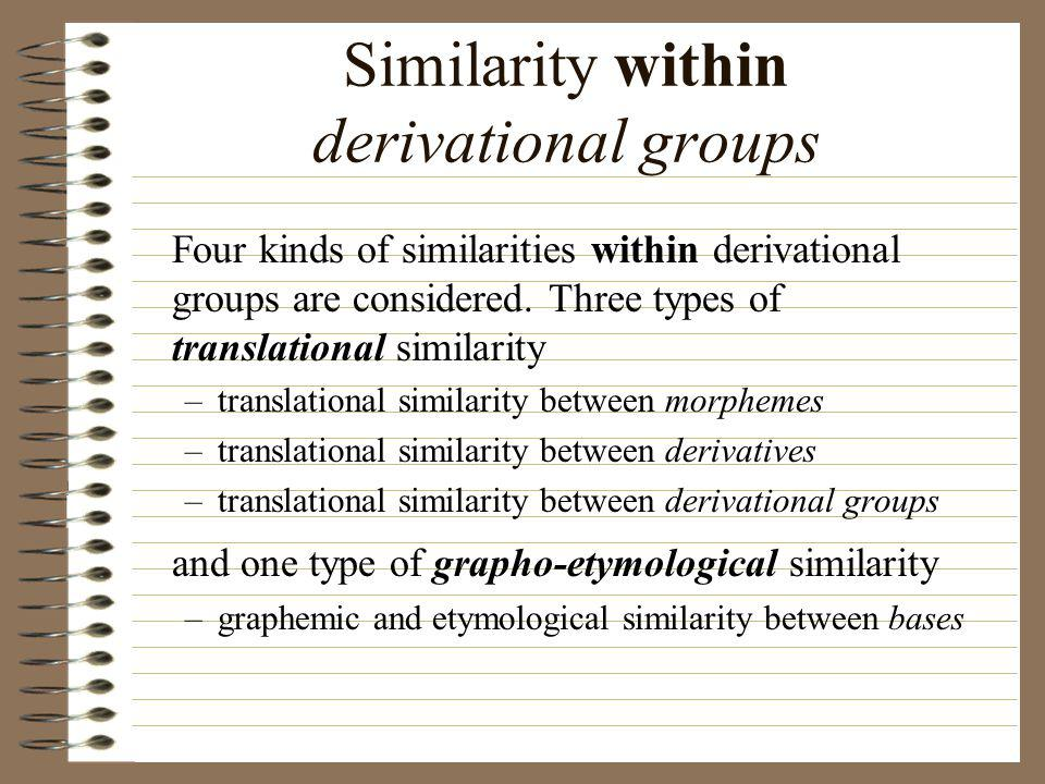 Similarity within derivational groups Four kinds of similarities within derivational groups are considered.