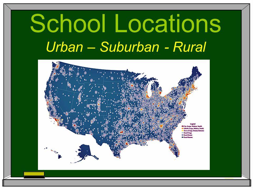 School Locations Urban – Suburban - Rural
