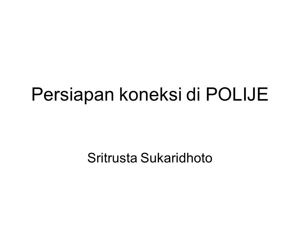 Persiapan koneksi di POLIJE Sritrusta Sukaridhoto