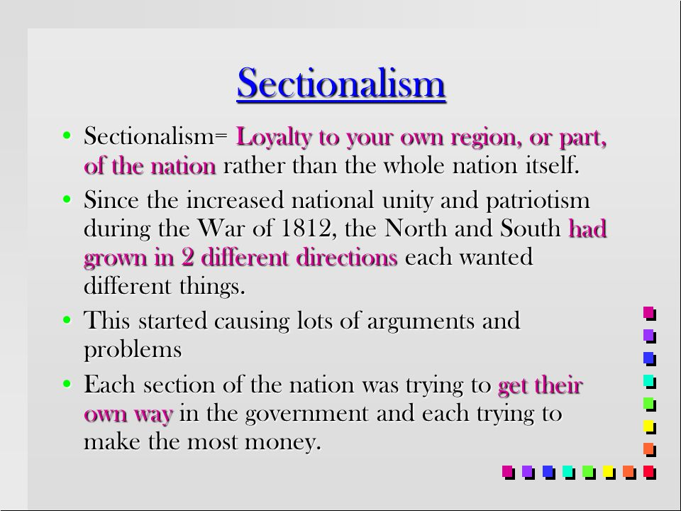 Section 3 Nationalism and Sectionalism Main Idea…Main Idea… The War of 1812 created patriotic pride among Americans but differences and tensions began