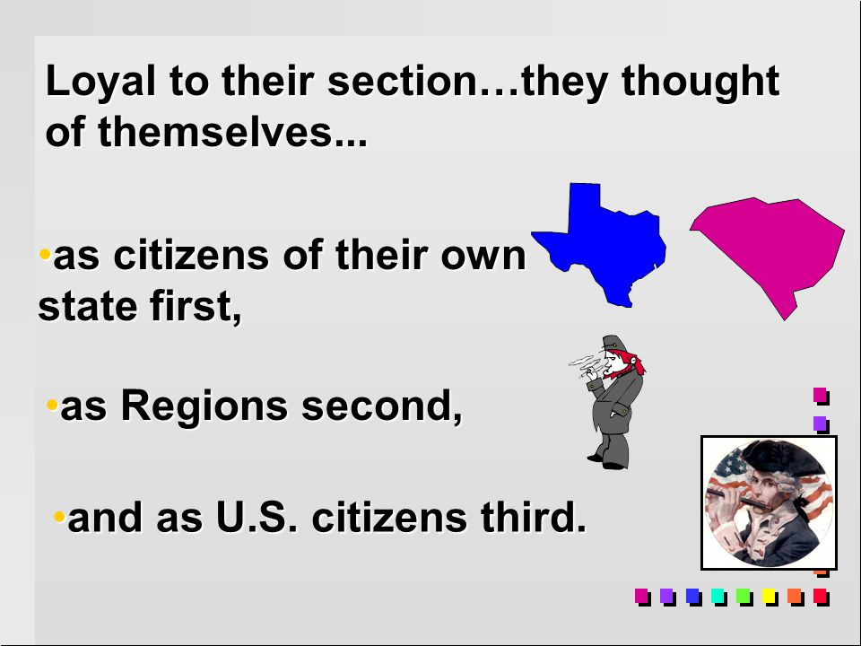 Sectionalism Sectionalism= Loyalty to your own region, or part, of the nation rather than the whole nation itself.Sectionalism= Loyalty to your own re