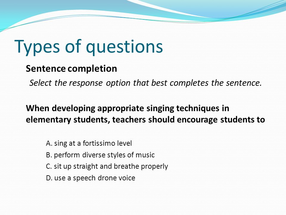 Types of questions Sentence completion Select the response option that best completes the sentence.