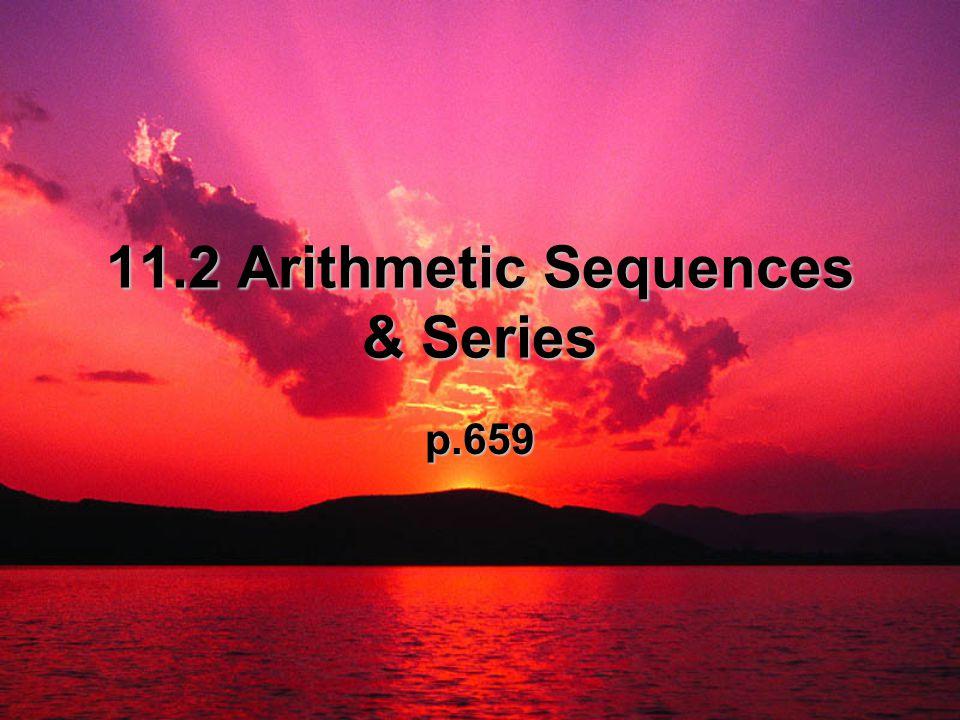 11.2 Arithmetic Sequences & Series p.659