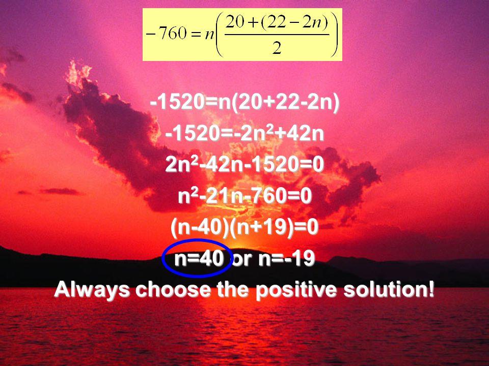 -1520=n(20+22-2n) -1520=-2n 2 +42n 2n 2 -42n-1520=0 n 2 -21n-760=0 (n-40)(n+19)=0 n=40 or n=-19 Always choose the positive solution!