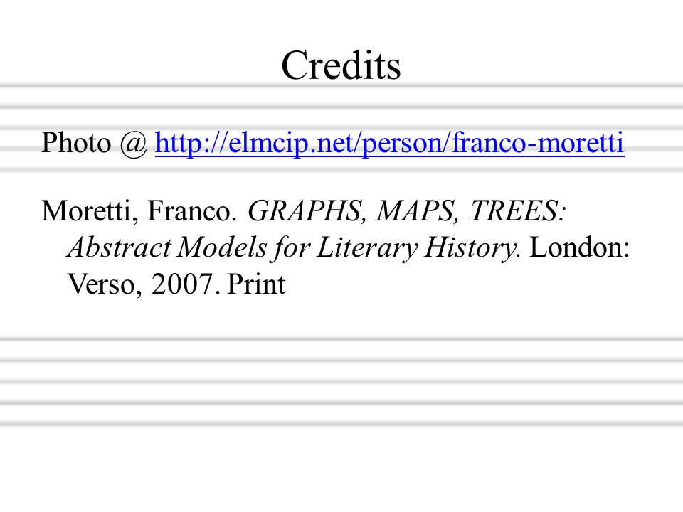 Credits Photo @ http://elmcip.net/person/franco-morettihttp://elmcip.net/person/franco-moretti Moretti, Franco. GRAPHS, MAPS, TREES: Abstract Models f