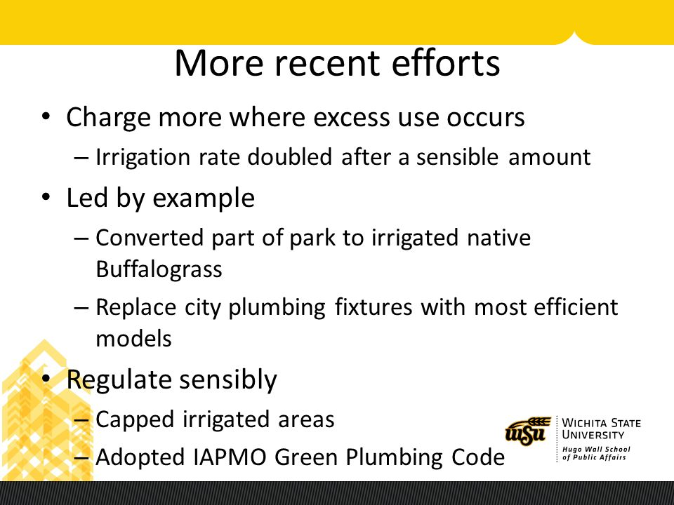 More recent efforts Charge more where excess use occurs – Irrigation rate doubled after a sensible amount Led by example – Converted part of park to i