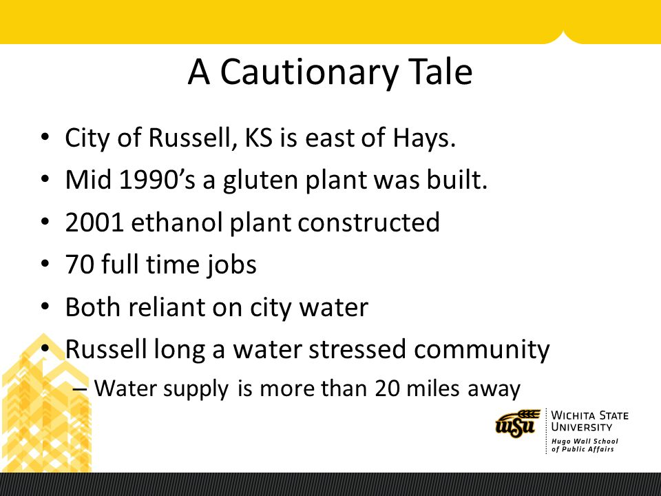 A Cautionary Tale City of Russell, KS is east of Hays. Mid 1990's a gluten plant was built. 2001 ethanol plant constructed 70 full time jobs Both reli