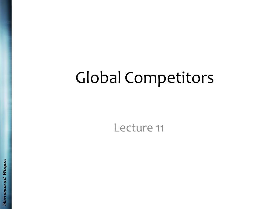 Muhammad Waqas Summary The Globalization of Competition Strategic Options for Local Firms Cultural Attitudes toward Competition