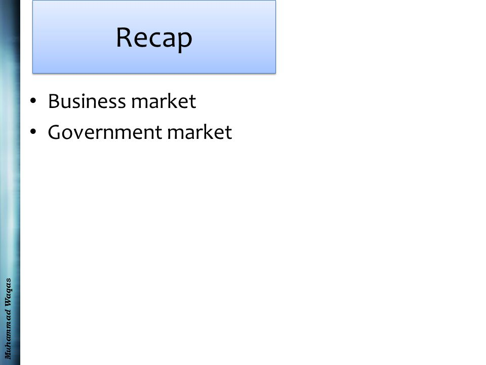 Muhammad Waqas Recap Business market Government market