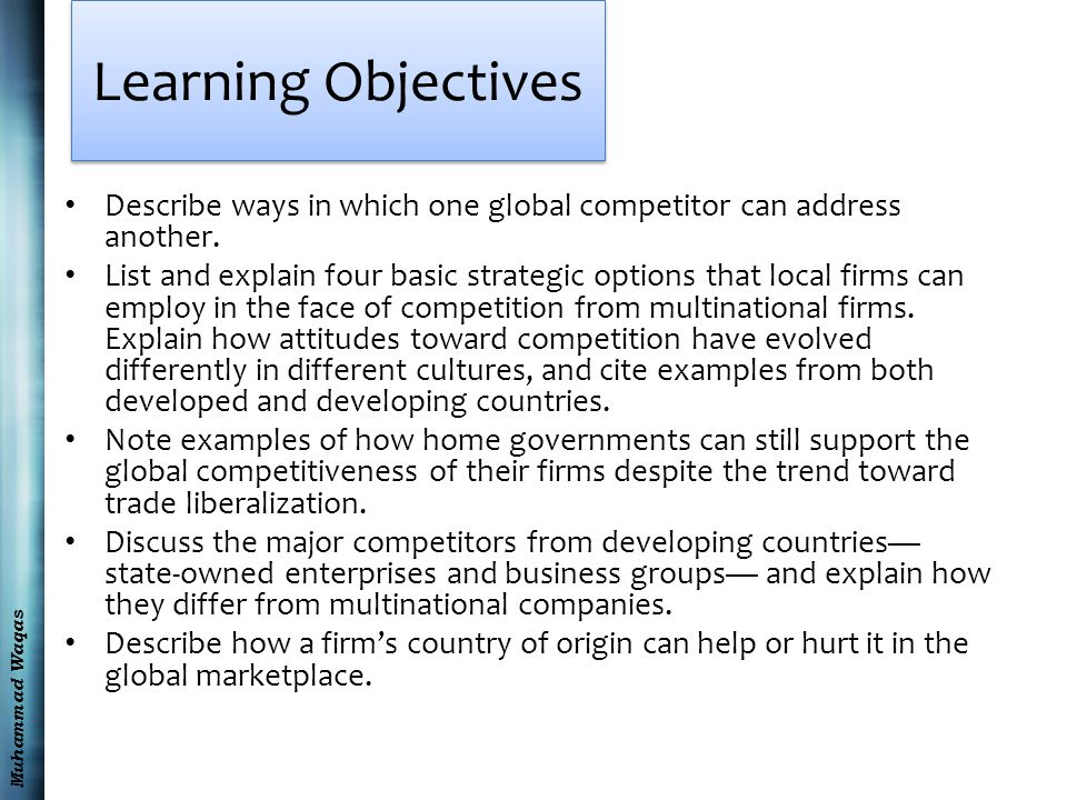 Muhammad Waqas Learning Objectives Describe ways in which one global competitor can address another.