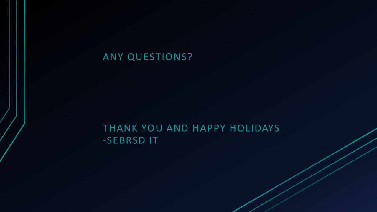 ANY QUESTIONS THANK YOU AND HAPPY HOLIDAYS -SEBRSD IT