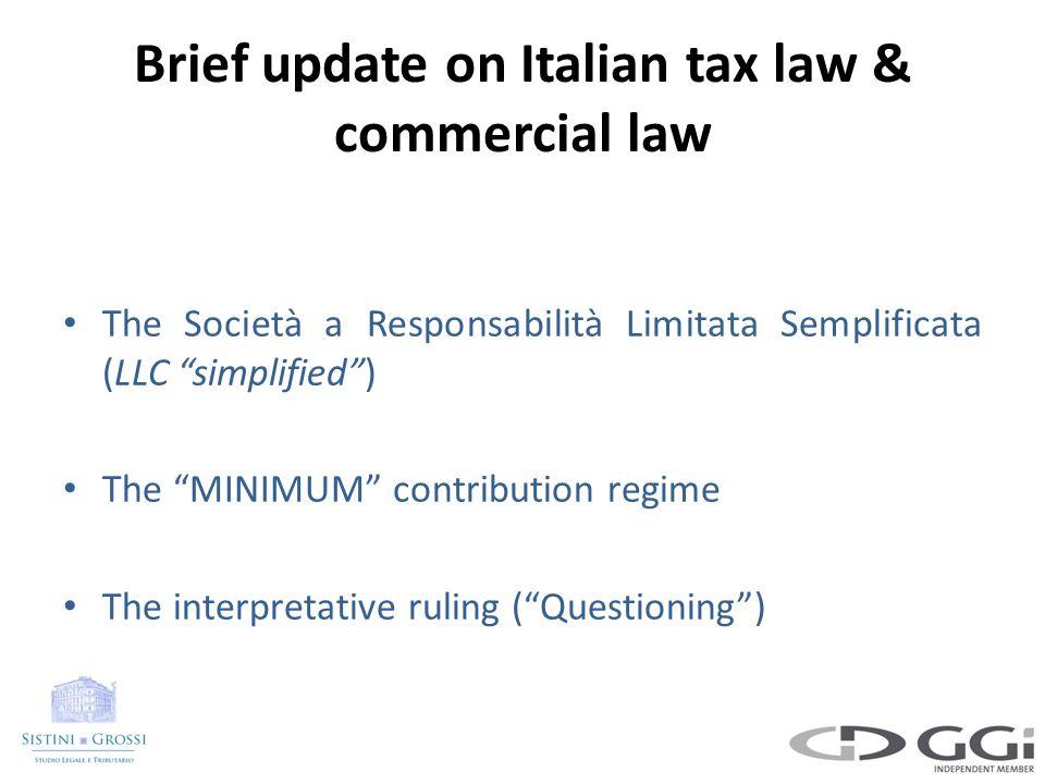 Brief update on Italian tax law & commercial law The Società a Responsabilità Limitata Semplificata (LLC simplified ) The MINIMUM contribution regime The interpretative ruling ( Questioning )