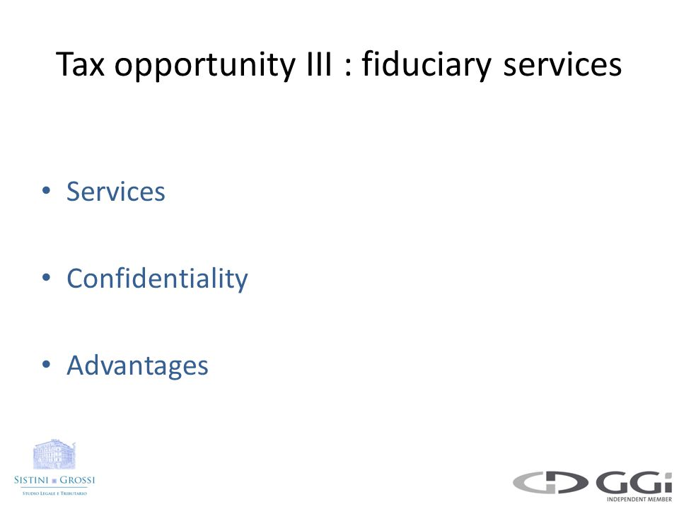 Tax opportunity III : fiduciary services Services Confidentiality Advantages