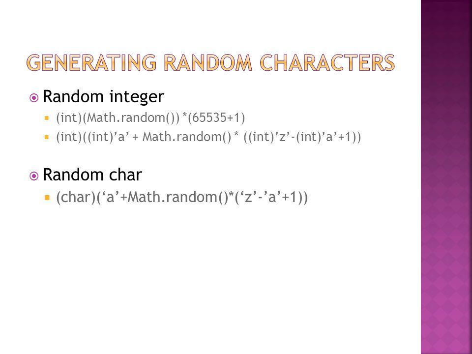  Random integer  (int)(Math.random()) *(65535+1)  (int)((int)'a' + Math.random() * ((int)'z'-(int)'a'+1))  Random char  (char)('a'+Math.random()*