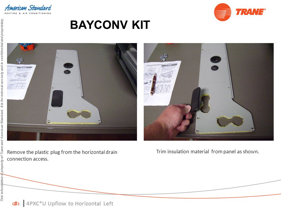 11 This information is property of Trane and American Standard. It is for internal use only and is confidential and proprietary. BAYCONV KIT Remove th